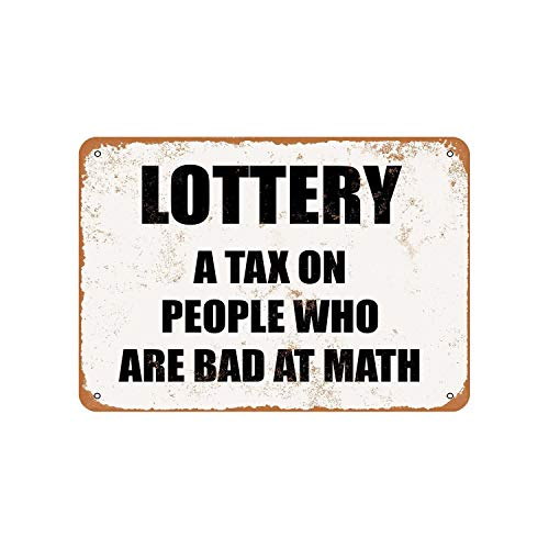 Lottery: A Tax On People Who Are Bad at Math. Vintage Aluminum Metal Signs Tin Plaques Wall Poster for Garage Man Cave Cafee Bar Pub Club Shop Outdoor Home Decoration 12