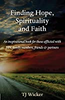 Finding Hope, Spirituality and Faith: An inspirational book for those afflicted with HIV, family members, friends and partners