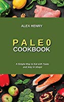 Paleo Cookbook: A Simple Way to Eat with Taste and Stay in Shape