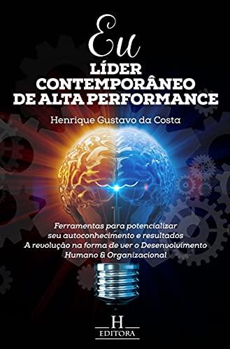 Eu líder contemporâneo de alta performance: Ferramentas para potencializar seu autoconhecimento e resultados: a revolução na forma de ver o Desenvolvimento Humano & Organizacional