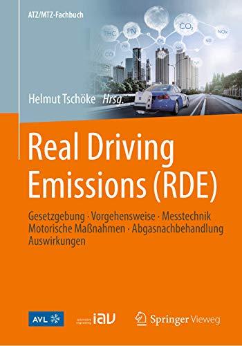 Real Driving Emissions (RDE): Gesetzgebung, Vorgehensweise, Messtechnik, Motorische Maßnahmen, Abgasnachbehandlung, Auswirkungen (ATZ/MTZ-Fachbuch)