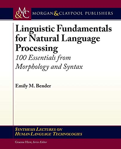 Compare Textbook Prices for Linguistic Fundamentals for Natural Language Processing: 100 Essentials from Morphology and Syntax Synthesis Lectures on Human Language Technologies  ISBN 9781627050111 by Bender, Emily M.