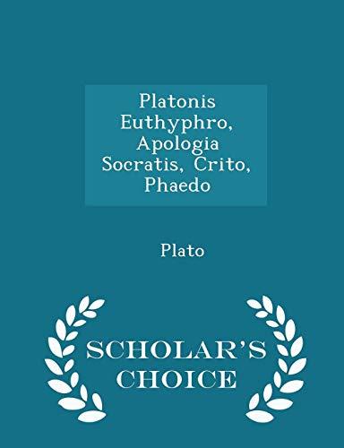 Download Platonis Euthyphro, Apologia Socratis, Crito, Phaedo - Scholar's Choice Edition 129822439X