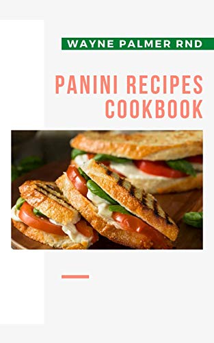 PANINI RECIPES COOKBOOK: The Incredible Panini Cookbook For Your Satisfaction (English Edition)
