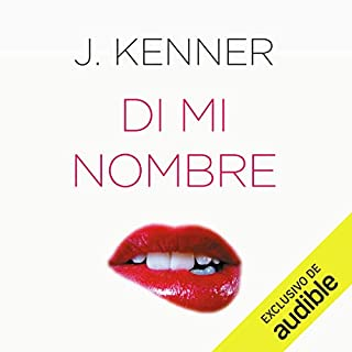 Di mi nombre [Say My Name]     El affaire Stark              By:                                                                                                                                 J. Kenner                               Narrated by:                                                                                                                                 Sofía García                      Length: 10 hrs and 46 mins     7 ratings     Overall 4.4