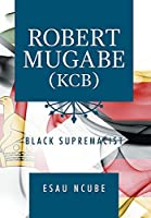 Robert Mugabe, Kcb: Black Supremacist