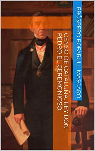 CENSO DE CATALUÑA, REY DON PEDRO EL CEREMONIOSO, (Spanish Edition)