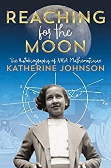 Reaching for the Moon: The Autobiography of NASA Mathematician Katherine Johnson by [Katherine Johnson]