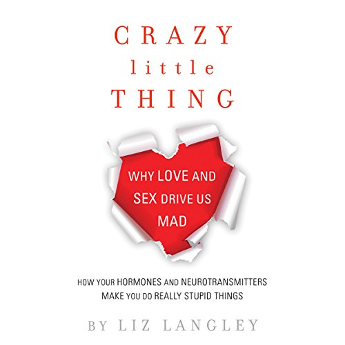Crazy Little Thing: Why Love and Sex Drive Us Mad audiobook cover art