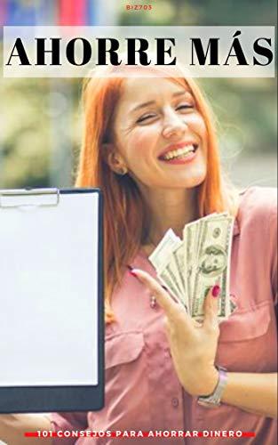 Ahorre más: 101 consejos para ahorrar dinero