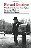 Richard Brautigan : A Confederate General from Big Sur, Dreaming of Babylon, and The Hawkline Monster (Three Books in the Manner of Their Original Ed)