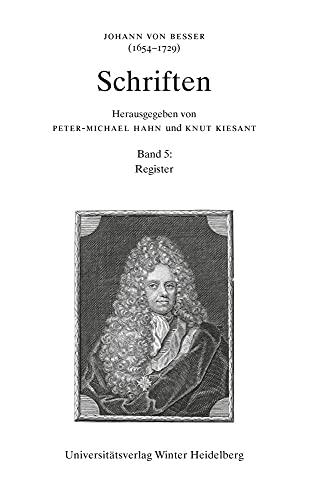 Johann Von Besser (1654-1729): Schriften / Band 5: Bd 5: Register (German Edition)