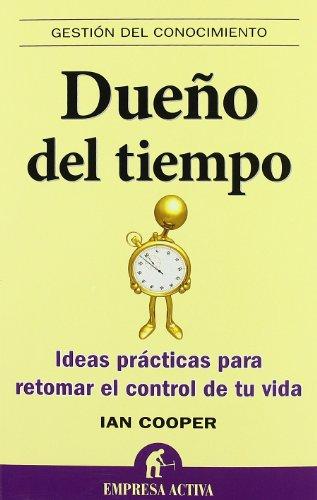 Dueño del tiempo: Ideas Practicas Para Retomar el Control de Tu Vida (Gestión del conocimiento)