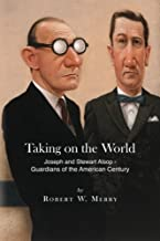 Taking on the World: Joseph and Stewart Alsop - Guardians  of the American Century