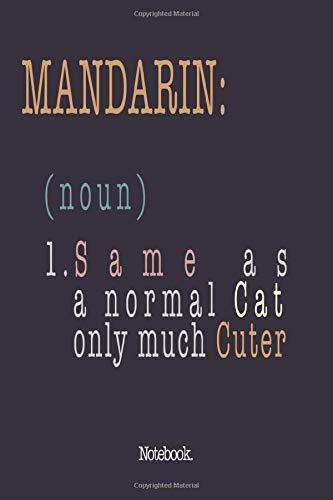 Mandarin (noun) 1. Same As A Normal Cat Only Much Cuter: Notebook