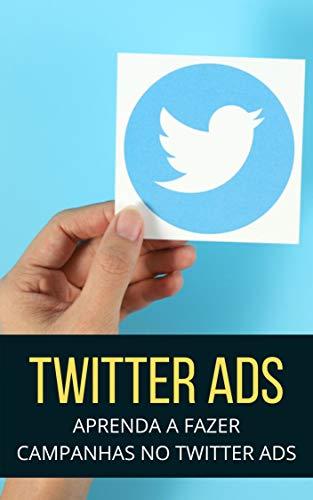 Twitter ADS: Aprenda a Fazer Campanhas de Anúncio no Twitter (Portuguese Edition)