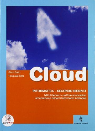 Cloud. Informatica - Secondo Biennio per Istituti tecnici - settore economico