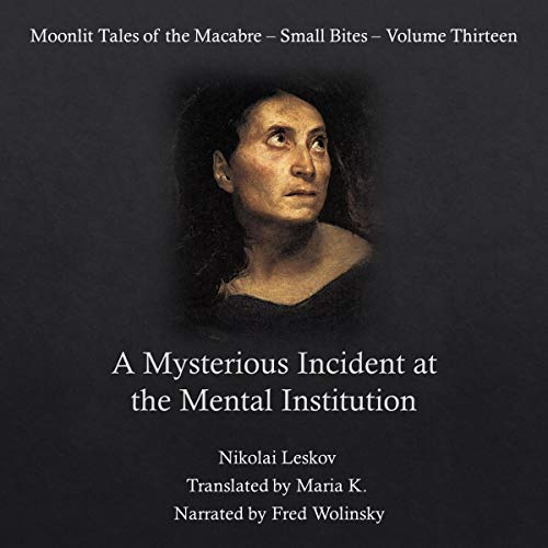 A Mysterious Incident at the Mental Institution Audiobook By Nikolai Leskov cover art