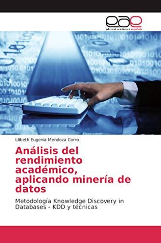 Análisis del rendimiento académico, aplicando minería de datos: Metodología Knowledge Discovery in Databases - KDD y técnicas