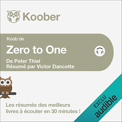 Couverture de Zero to One. Notes on Start Ups, or How to Build the Future de Peter Thiel et Blake Masters [Résumé]