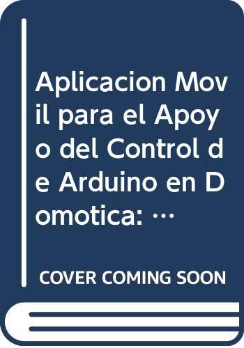 Aplicación Móvil para el Apoyo del Control de Arduino en Domótica: Un enfoque basado en el usuario