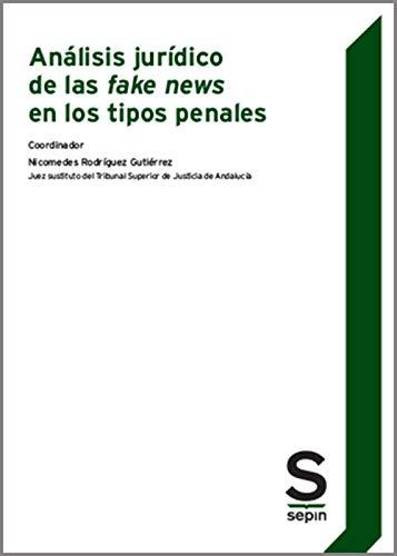 Análisis jurídico de las fake news en los tipos penales (Monográficos)