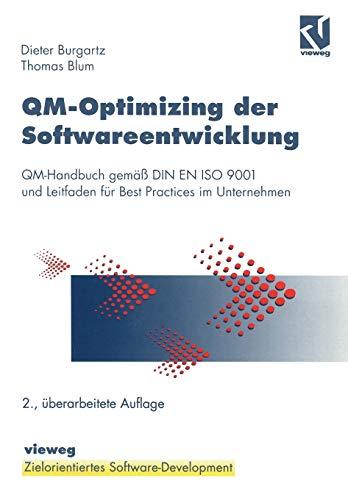 Qm-Optimizing der Softwareentwicklung: QM-Handbuch gemäß DIN EN ISO 9001 und Leitfaden für Best Practices im Unternehmen (XZielorientiertes Software-Development)