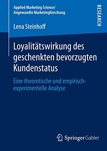 Loyalitätswirkung des geschenkten bevorzugten Kundenstatus: Eine theoretische und empirisch-experimentelle Analyse (Applied Marketing Science / Angewandte Marketingforschung)