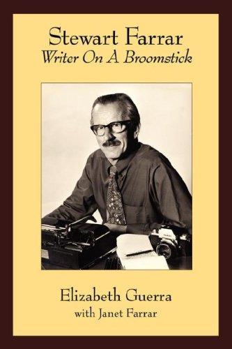 Stewart Farrar: Writer On A Broomstick, The Biography of Stewart Farrar