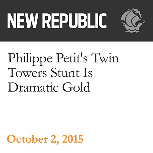 Philippe Petit's Twin Towers Stunt Is Dramatic Gold audiobook cover art