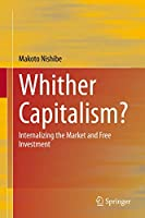 Whither Capitalism?: Internalizing the Market and Free Investment