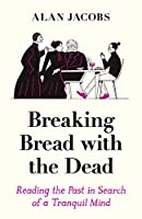 Breaking Bread with the Dead: Reading the Past in Search of a Tranquil Mind