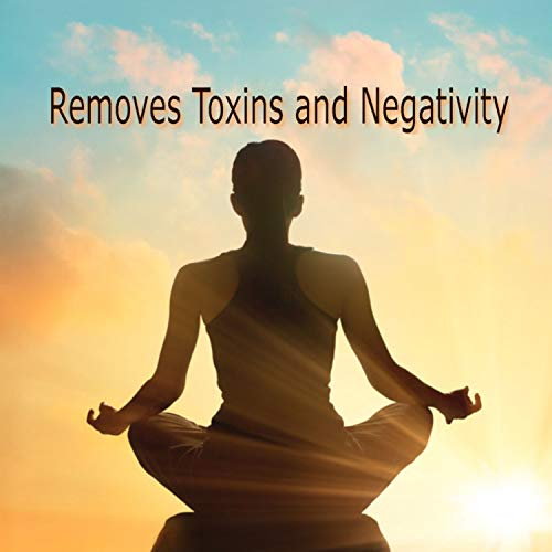 Removes Toxins and Negativity