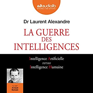 La Guerre des intelligences                   Written by:                                                                                                                                 Laurent Alexandre                               Narrated by:                                                                                                                                 Arnaud Romain                      Length: 8 hrs and 50 mins     2 ratings     Overall 5.0