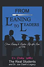 From Leaning To Leaders: Life After Lean on Me: The Real Students and Dr. Joe Clark's Legacy