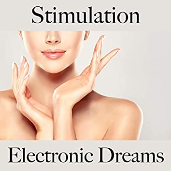 Stimulation: Electronic Dreams - La Meilleure Musique Pour Se Détendre