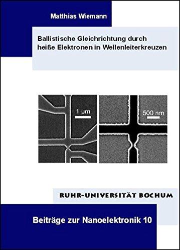 Ballistische Gleichrichtung durch heiße Elektronen in Wellenleiterkreuzen (Beiträge zur Nanoelektronik)