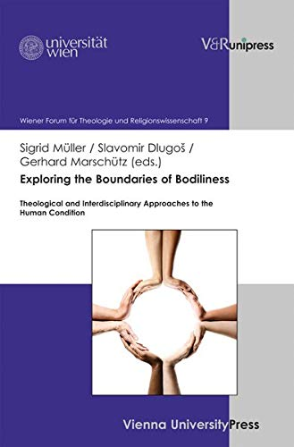 Exploring the Boundaries of Bodiliness: Theological and Interdisciplinary Approaches to the Human Condition (Wiener Forum für Theologie und Religionswissenschaft , Bd.9)