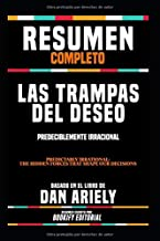 "Resumen Completo ""Las Trampas Del Deseo: Predeciblemente Irracional (Predictably Irrational: The Hidden Forces That Shape ..."