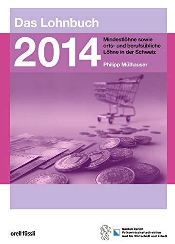 Das Lohnbuch 2014: Mindestlöhne sowie orts- und berufsübliche Löhne in der Schweiz