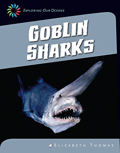 Goblin Sharks (21st Century Skills Library: Exploring Our Oceans) (English Edition)