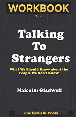 Workbook for Talking To Strangers: What We Should Know About The People We Don't Know By Malcom Gladwell