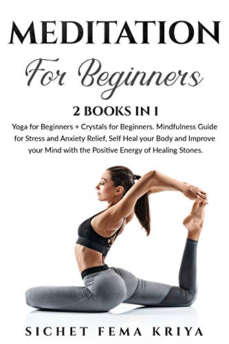 Meditation for Beginners: 2 Books in 1: Yoga + Crystals. Mindfulness Guide for Stress and Anxiety Relief, Self Heal your Body and Improve your Mind with ... Energy of Healing Stones. (English Edition)