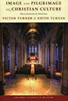 Image and Pilgrimage in Christian Culture, With a New Introduction (Columbia Classics in Religion)