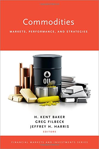 Download Commodities: Markets, Performance, and Strategies (Financial Markets and Investments) 0190656018