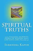 SPIRITUAL TRUTHS (Volume-4): 1000 PLEASING INSPIRING PEARLS OF WISDOM about LIFE LOVE GOD