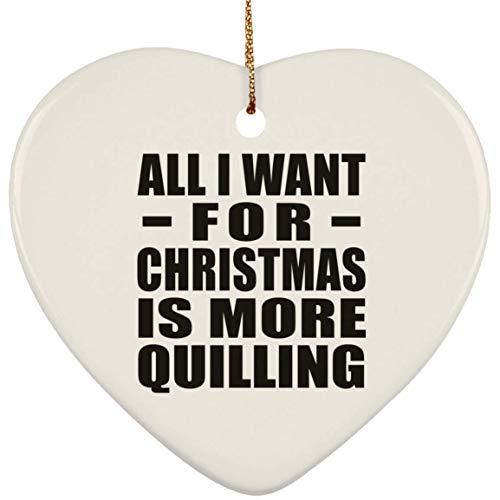 Designsify All I Want For Christmas Is More Quilling - Heart Ornament Árbol de Navidad Adorno de Madera - Regalo para Cumpleaños, Aniversario, Día de Navidad o Día de Acción de Gracias