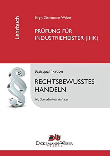 Industriemeister - Lehrbuch: Rechtsbewusstes Handeln: Das juristische Tabellenbuch für die Prüfung zum Industriemeister / Industriemeisterin (IHK)