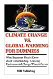 CLIMATE CHANGE VS. GLOBAL WARMING FOR DUMMIES: What Beginners Should Know about Understanding, Realizing Environmental Change When it Occurs (English Edition)