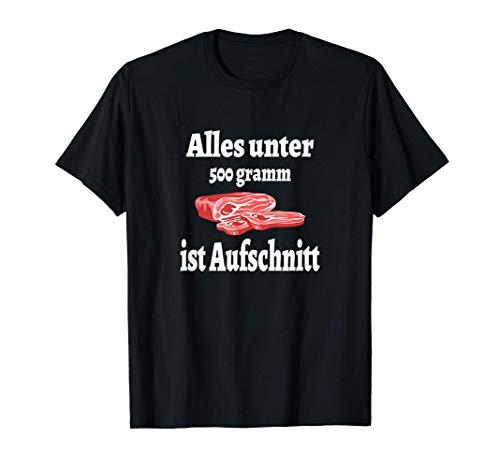 Alles unter 500 Gramm ist Aufschnitt Wurst Bratwurst T-Shirt